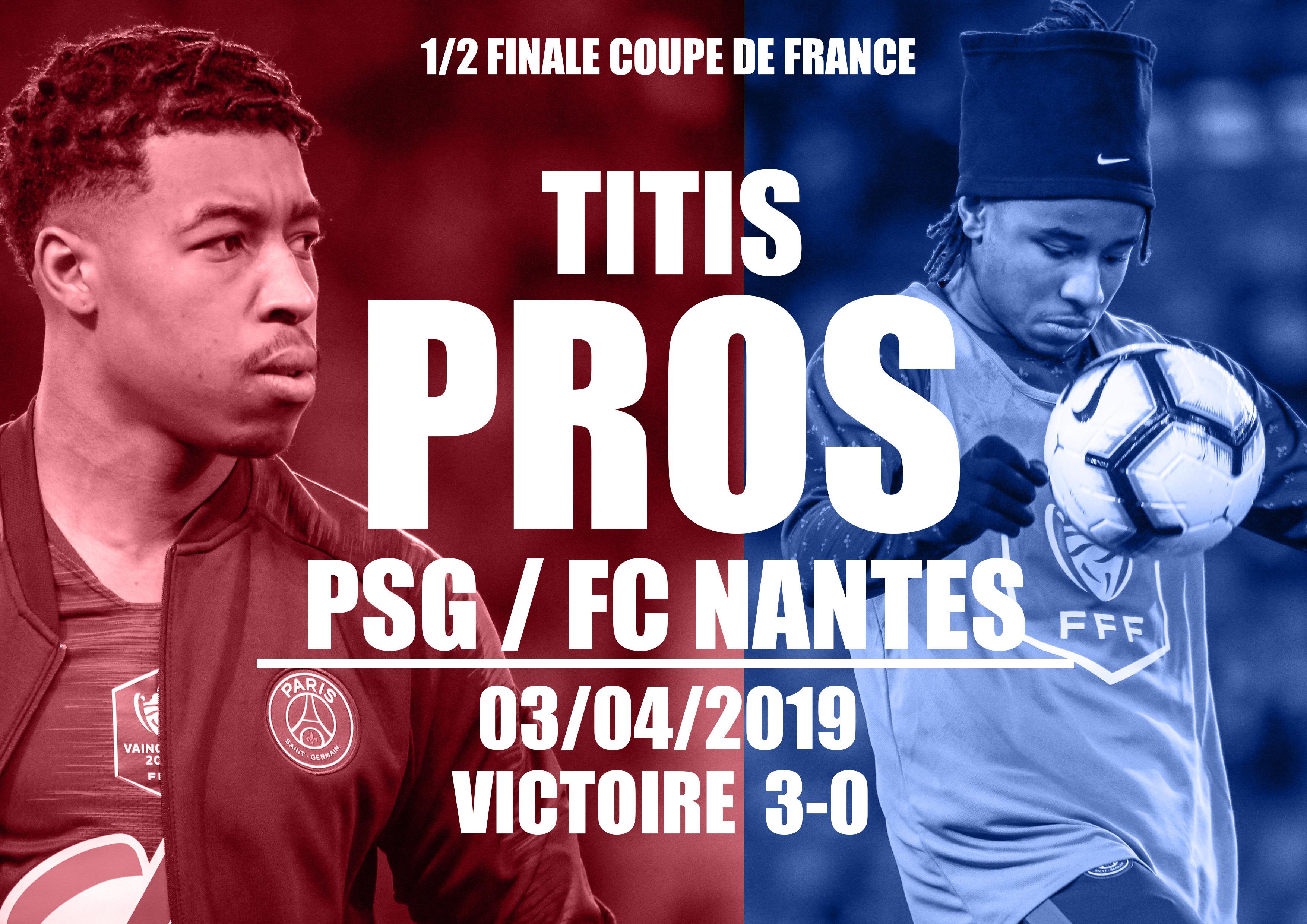 MATCH TITIS PROS DEMIS FINALE COUPE DE FRANCE PSG-FC NANTES (03/04/2019)